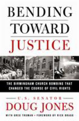 Cover image for Bending toward justice : the Birmingham church bombing that changed the course of civil rights