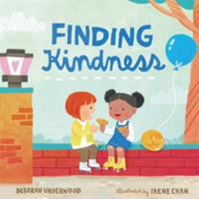 Cover of Finding Kindness by Deborah Underwood, iluustrated by Irene Chan