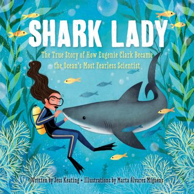 Cover image for Shark lady : the true story of how Eugenie Clark became the ocean's most fearless scientist
