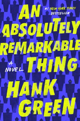Cover of An Absolutely Remarkable Thing by Hank Green
