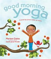 Cover image for Good morning yoga : a pose-by-pose wake-up story