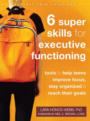 Cover image for 6 super skills for executive functioning : tools to help teens improve focus, stay organized & reach their goals
