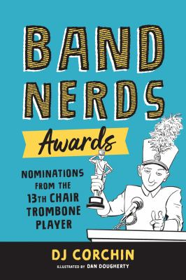 Cover image for Band nerds awards : nominations from the 13th chair trombone player