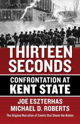 Cover image for Thirteen seconds : confrontation at Kent State : the original narrative of events that shook the nation