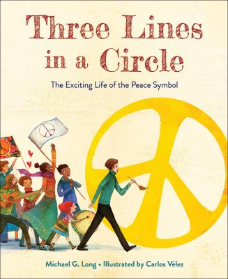 Cover image for Three lines in a circle : the exciting life of the peace symbol