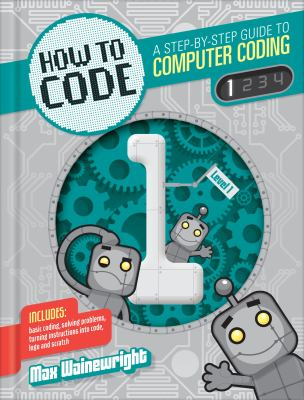 Cover image for How to code : a step-by-step guide to computer coding. Book 1