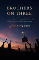 Brothers-on-three-:-a-true-story-of-family,-resistance,-and-hope-on-a-reservation-in-Montana