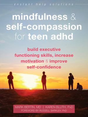Mindfulness-and-self-compassion-for-teen-ADHD-:-build-executive-functioning-skills,-increase-motivation,-and-improve-self-confidence