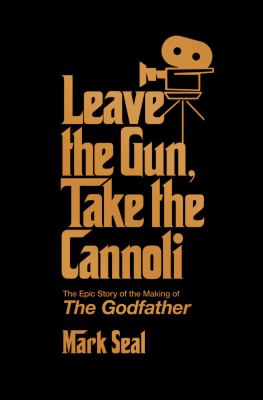 Leave-the-gun,-take-the-cannoli-:-the-epic-story-of-the-making-of-the-Godfather