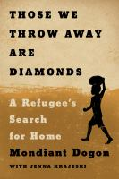 Those-we-throw-away-are-diamonds-:-a-refugee's-search-for-home