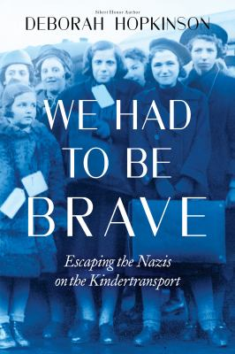 We-Had-To-Be-Brave:-Escaping-the-Nazis-on-the-Kindertransport.