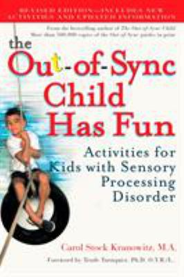 The Out-of-Sync Child Has Fun by Carol Stock Kranowitz, M.A.