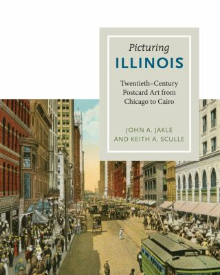 Picturing Illinois: Twentieth Century Postcard Art from Chicago to Cairo – John A. Jakle