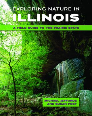 Exploring Nature in Illinois: a Field Guide to the Prairie State – Michael R. Jeffords