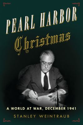Pearl Harbor Christmas: a World at War, December 1941 -- Stanley Weintraub