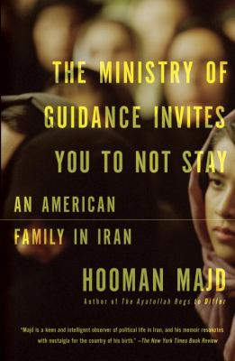 The Ministry of Guidance Invites You to Not Stay: an American Family in Iran – Hooman Majd