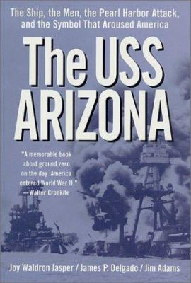 The USS Arizona: the Ship, the Men, the Pearl Harbor Attack, and the Symbol That Aroused America -- Joy Waldron Jasper