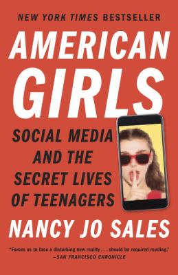 American girls: social media and the secret lives of teenagersby Nancy Jo Sales