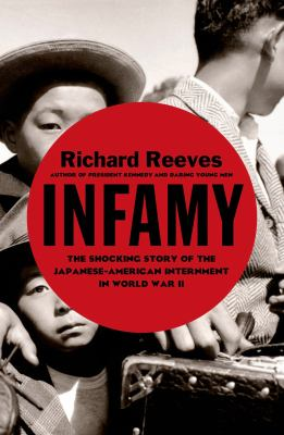Infamy: the Shocking Story of the Japanese American Internment during World War II – Richard Reeves