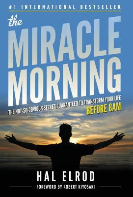 The miracle morning: the not-so-obvious secret guaranteed to transform your life before 8AM  by Hal Elrod