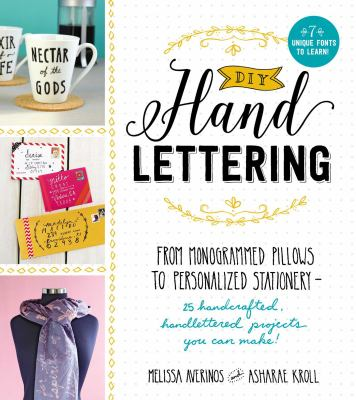 DIY handlettering: from monogrammed pillows to personalized stationery-- 25 handcrafted, handlettered projects you can make!  Melissa Averinos and Asharae Kroll