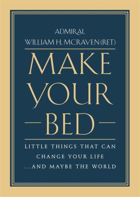Make Your Bed : little things that can change your life...and maybe the world  by Admiral William H. McRaven