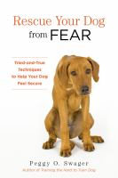 Rescue Your Dog from Fear: Tried-and-True Techniques to Help Your Dog Feel Secure Peggy O. Swager