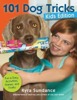 101 dog tricks, kids edition : fun and easy activities, games, and crafts. Kyra Sundance