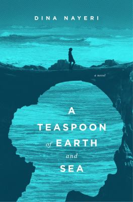 A Teaspoon of Earth and Sea – Dina Nayeri