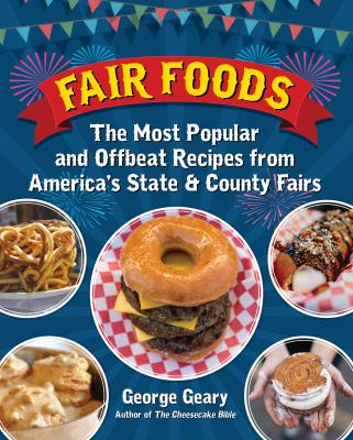 Fair Foods: the Most Popular and Offbeat Recipes from America's State & County Fairs