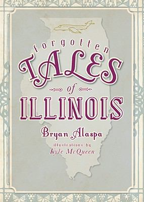 Forgotten tales of Illinois  Bryan Alaspa