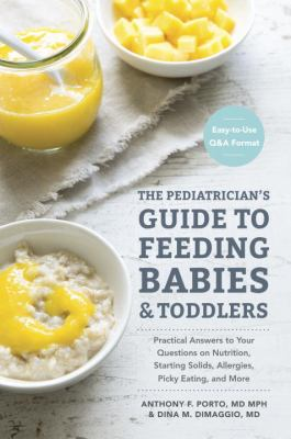 The Pediatrician's Guide to Feeding Babies & Toddlers : Practical Answers to Your Questions on Nutrition, Starting Solids, Allergies, Picky Eating, And More