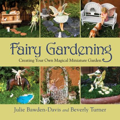 Fairy Gardening by Julie Bawden-Davis and Beverly Turner