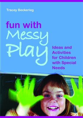 Fun With Messy Play by Tracy Beckerleg