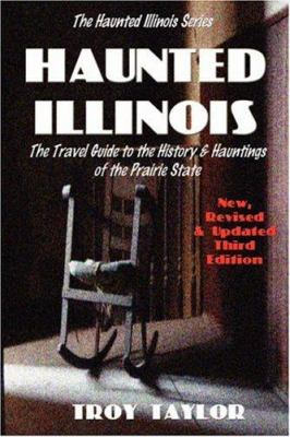 Haunted Illinois: Travel Guide to the Hisory & Hauntings of the Prarie State