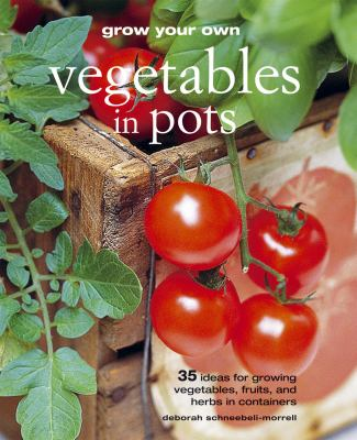 Grow Your Own Vegetables in Pots by Deborah Schneebeli-Morrell