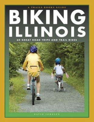 Biking Illinois: 60 Great Road and Trail Rides