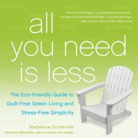 All you need is less : the eco-friendly guide to guilt-free green living and stress-free simplicity. Madeleine Somerville,