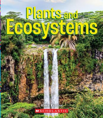 Cover image for Plants and ecosystems / Alexa Kurzius.