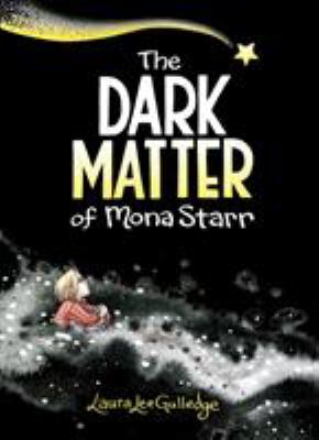 Cover image for The dark matter of Mona Starr / Laura Lee Gulledge.
