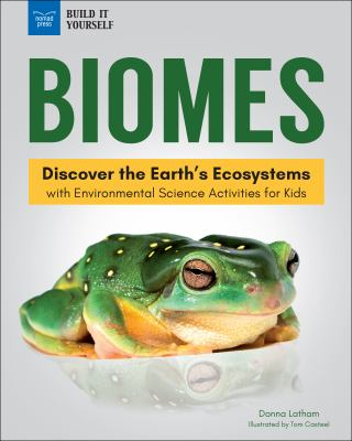 Cover image for Biomes : discover the earth's ecosystems : with environmental science activities for kids / Donna Latham ; illustrated by Tom Casteel.