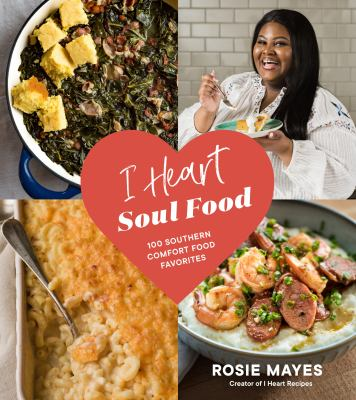 Cover image for I heart soul food : 100 Southern comfort food favorites / Rosie Mayes ; photography by Danielle and Michael Kartes.
