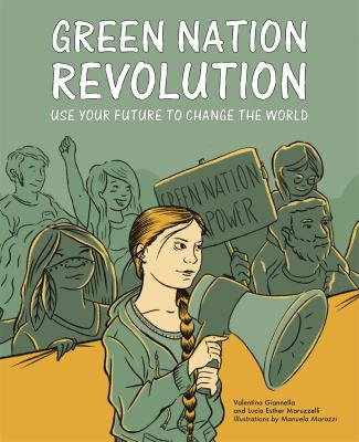 Cover image for Green nation revolution : use your future to change the world / Valentina and Lucia Giannella ; illustrated by Manuela Marazzi.