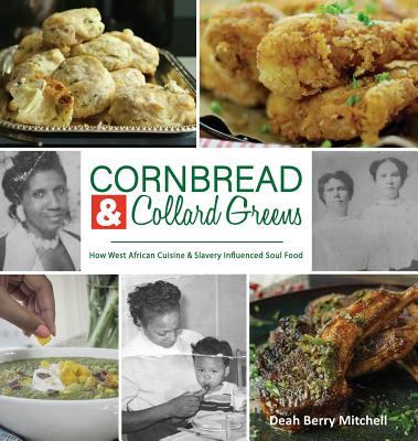 Cover image for Cornbread & collard greens : how West African cuisine & slavery influenced soul food / Deah Berry Mitchell.