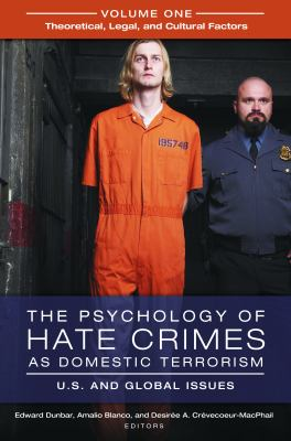 The psychology of hate crimes as domestic terrorism : U.S. and global issues