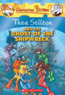 Cover image for Thea Stilton and the ghost of the shipwreck. [vol. 3]