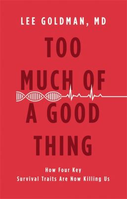 Cover image for Too much of a good thing : how four key survival traits are now killing us