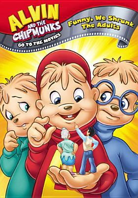 Cover image for Alvin and the chipmunks go to the movies. Funny, we shrunk the adults [videorecording (DVD)]