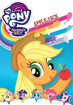 Cover image for My little pony friendship is magic. Applejack [videorecording (DVD)].
