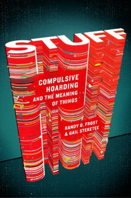 Cover image for Stuff : compulsive hoarding and the meaning of things